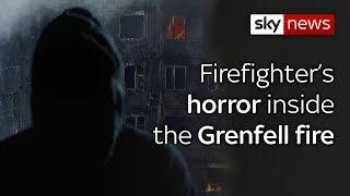 Firefighter's horror inside the Grenfell fire - SKYNEWS