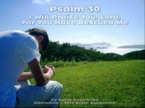 Psalm 30: I Will Praise You Lord For You Have Rescued Me by Keith Ballentine