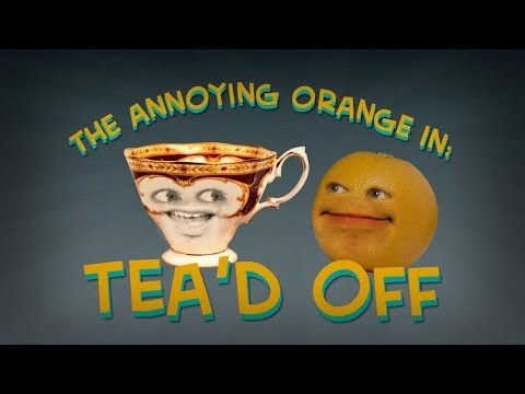 Annoying Orange - Tea'd Off
