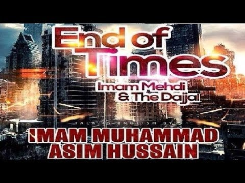 End of Times - Imam Mahdi & The Dajjal - Imam Muhammad Asim Hussain