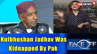 Kulbhushan Jadhav Was Kidnapped By Pak Reveals Mama Qadeer | FACE OFF@ 9.00 | CNN News18 - IBNLIVE