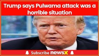 US President Donald Trump on Pulwama terror attack: It was a horrible situation - NEWSXLIVE