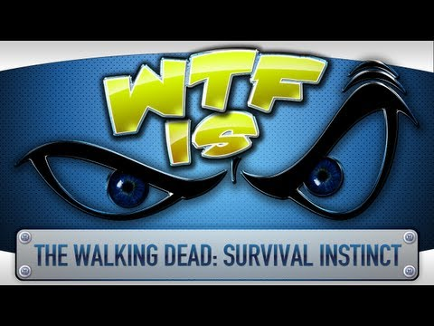  WTF Is... - The Walking Dead: Survival Instinct ?