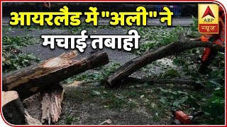 "Namaste Bharat: Storm ""Ali"" wrecks havoc in Ireland, destroys 55 thousand houses and shops - ABPNEWSTV"