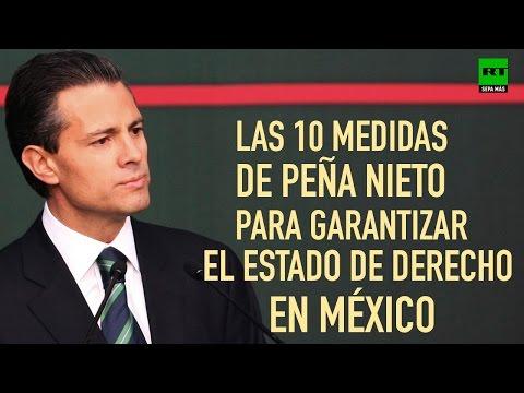 Diez medidas de Peña Nieto para garantizar el estado de derecho en México