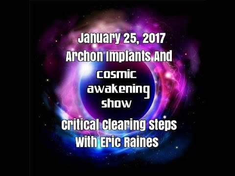 Archon Implants And Critical Clearing Steps With Eric Raines - Cosmic Awakening Show
