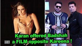Karan offered Badshah a FILM opposite Kareena ! - IANSLIVE