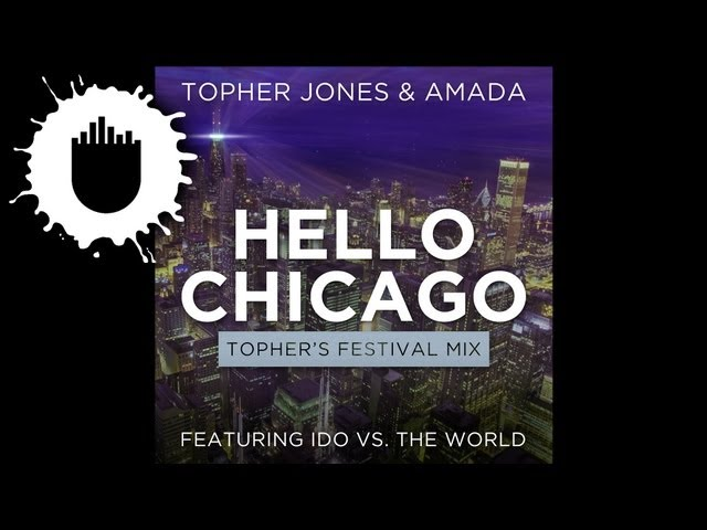 Topher Jones & Amada feat. Ido vs. The World - Hello Chicago (Topher's Festival Mix) (Cover Art)