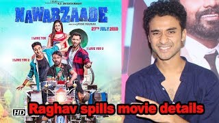 Raghav spills details of Comedy flick 'Nawabzaade' - BOLLYWOODCOUNTRY