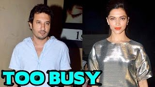 Homi Adajania says Deepika Padukone is too busy for him | Bollywood News