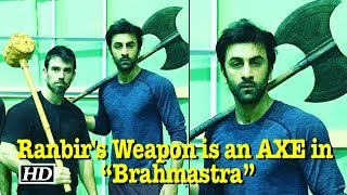 "REVEALED : Ranbir Kapoor Weapon is an AXE in ""Brahmastra"" - IANSLIVE"