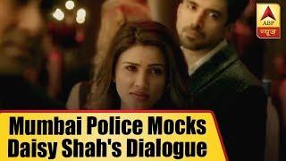 Mumbai Police trolls Daisy Shah's viral Race 3 dialogue - ABPNEWSTV