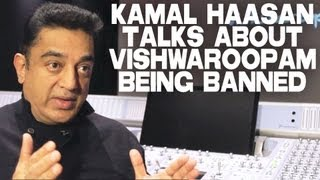 KAMAL HAASAN TALKS ABOUT VISHWAROOPAM BEING BANNED