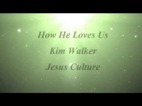 How He Loves Us - Kim Walker, Jesus Culture --VNFSqBrzYA