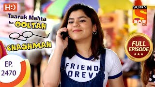 Taarak Mehta Ka Ooltah Chashmah - Ep 2470 - Full Episode - 18th May, 2018 - SABTV