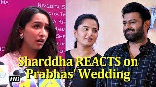 Sharddha Kapoor's REACTION on Prabhas' Wedding - BOLLYWOODCOUNTRY