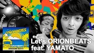 ORIONBEATS「Let's ORIONBEATS feat.YAMATO」