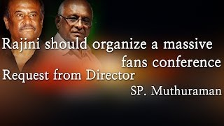 Rajini should organise a massive fan's conference-Request from Director S.P Muthuraman