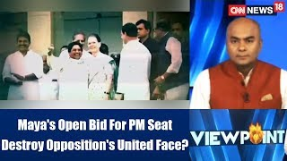 Viewpoint |#ModiVsMayawati: Maya's Open Bid For PM Seat Destroy Opposition's United Face?|CNN News18 - IBNLIVE