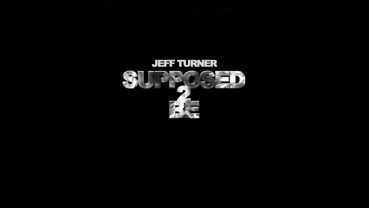 Jeff Turner - Supposed 2 Be