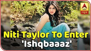 CONFIRMED! Niti Taylor to enter 'Ishqbaaaz' as new lead actress opposite Nakuul Mehta! - ABPNEWSTV