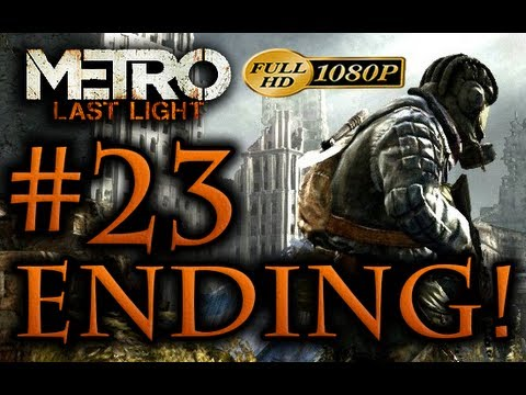 Metro Last Light - ENDING Walkthrough Part 23 [1080p HD] - No Commentary