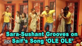 Sara & Sushant Grooves on Saif's Song 'OLE OLE' - IANSLIVE