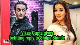 Vikas Gupta gives befitting reply to Shilpa Shinde - IANSLIVE