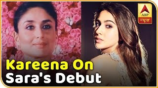This Is What Kareena Kapoor Has To Say About Sara's Debut Film Kedarnath! | ABP News - ABPNEWSTV