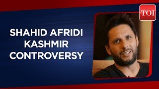 Former Pak international cricketer Shahid Afridi passes controversial statement on Kashmir - TIMESOFINDIACHANNEL
