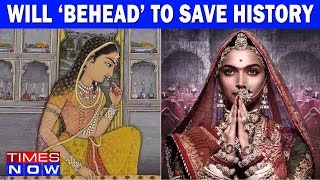 Padmavati Row: Will 'Behead' To Save History, But Do They Know Their History? India Upfront - TIMESNOWONLINE