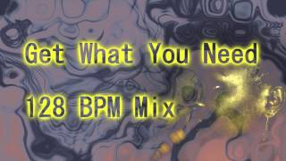 Royalty Free Get What You Need 128 BPM Mix:Get What You Need 128 BPM Mix