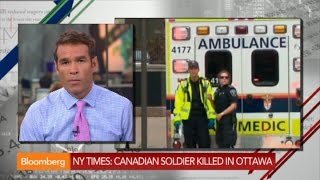 Canadian Soldier Killed in Ottawa: NYT - BLOOMBERG