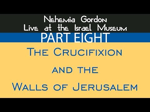 Nehemia Gordon - The Crucifixion & the Walls of Jerusalem Pt 8