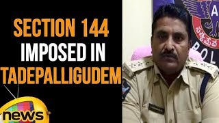 Tadepalligudem SI About Section 144 imposed in Tadepalligudem | Latest News Updates | Mango News - MANGONEWS