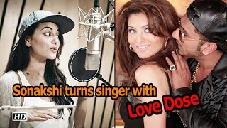 Sonakshi turns singer-lyricist with Honey Singh's 'Love dose' - BOLLYWOODCOUNTRY