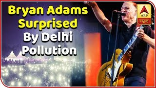 Bryan Adams Surprised By Delhi's Smog - ABPNEWSTV