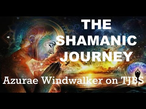 The Shamanic Journey - Azurae Windwalker on TJBS