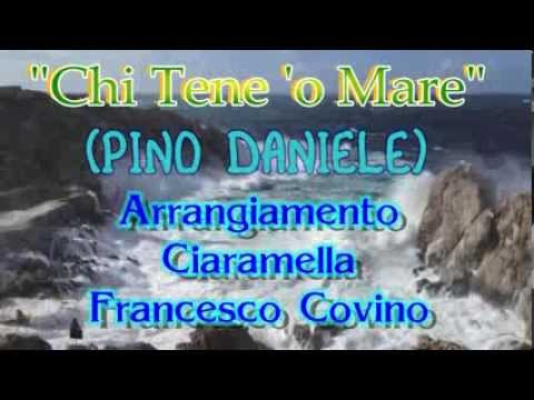 CHI TENE 'O MARE (original Live Pino Daniele-Ciaramella And Mix Video Francesco Covino