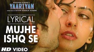 Hindi Songs - Mujhe Ishq Se Full Song with Lyrics | Yaariyan | Himansh Kohli, Rakul Preet : Episode 291