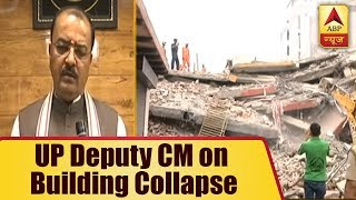 Greater Noida Building Collapse: UP Deputy CM Keshav Prasad Maurya assures accused will no - ABPNEWSTV