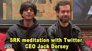 Shah Rukh's meditation with Twitter CEO Jack Dorsey - IANSLIVE