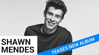 Shawn Mendes Teases Upcoming Third Album - HOLLYWIRETV