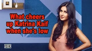 What cheers up Katrina Kaif when she's low, find out - IANSINDIA