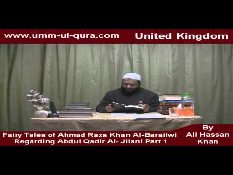 Fairy Tales of Ahmad Raza Khan Al-Barailwi regarding Abdul Qadir Al-Jilani. Part 1