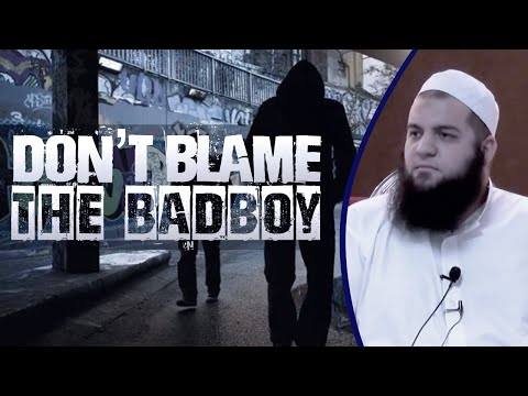 Dont blame the bad boy- Sheikh Abdul Majid
