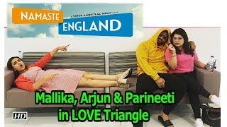 Mallika, Arjun & Parineeti in LOVE triangle |Namastey England - IANSINDIA