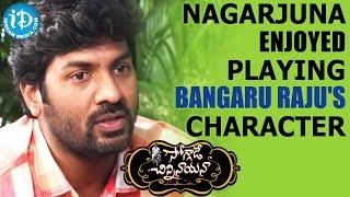 Nagarjuna Enjoyed Playing Bangaru Raju's Character - Kalyan Krishna || Soggade Chinni Nayana - IDREAMMOVIES