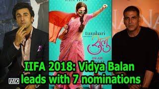 IIFA 2018 Nominations: Vidya Balan leads with 7 nominations - IANSINDIA