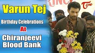 Varun Tej Birthday Celebrations 2017 @ Chiranjeevi Blood Bank - TELUGUONE